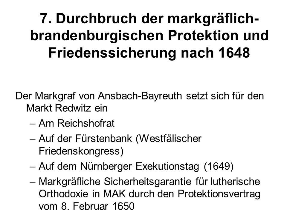 7. Durchbruch der markgräflich- brandenburgischen Protektion und Friedenssicherung nach 1648 Der Markgraf von Ansbach-Bayreuth setzt sich für den Mark