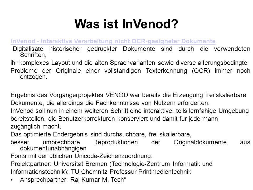 Was ist InVenod? InVenod - Interaktive Verarbeitung nicht OCR-geeigneter Dokumente Digitalisate historischer gedruckter Dokumente sind durch die verwe