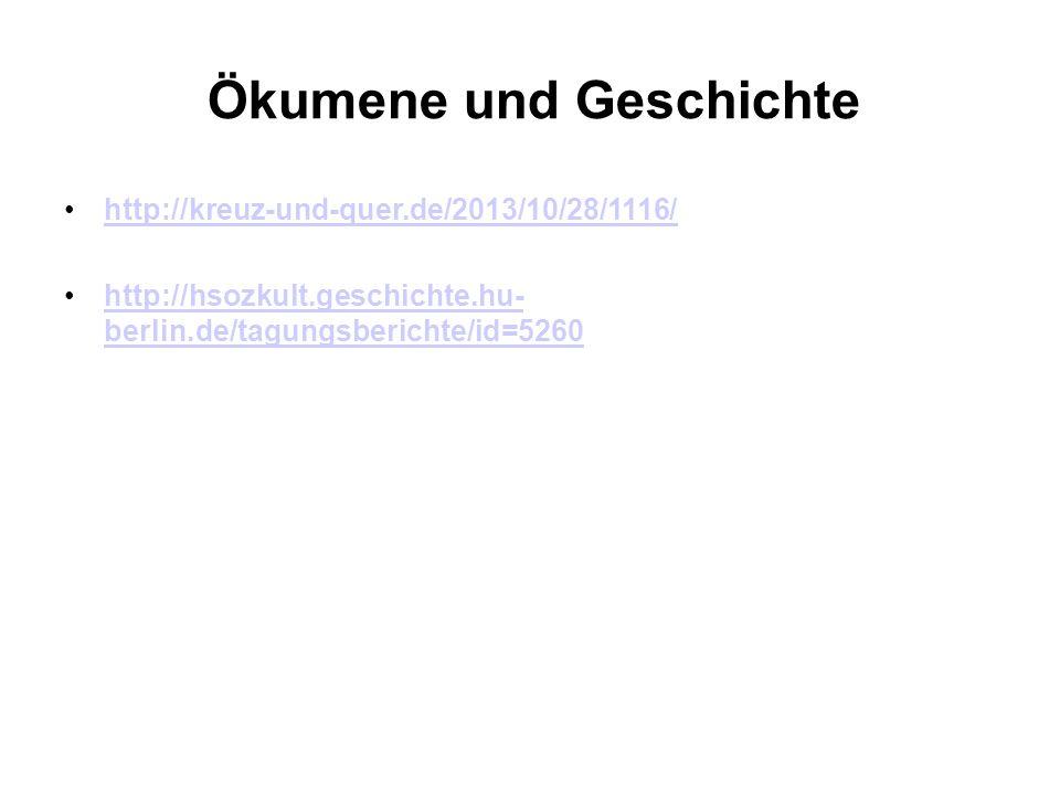 Ökumene und Geschichte http://kreuz-und-quer.de/2013/10/28/1116/ http://hsozkult.geschichte.hu- berlin.de/tagungsberichte/id=5260http://hsozkult.gesch