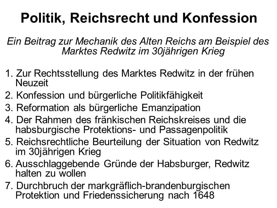 Politik, Reichsrecht und Konfession Ein Beitrag zur Mechanik des Alten Reichs am Beispiel des Marktes Redwitz im 30jährigen Krieg 1. Zur Rechtsstellun