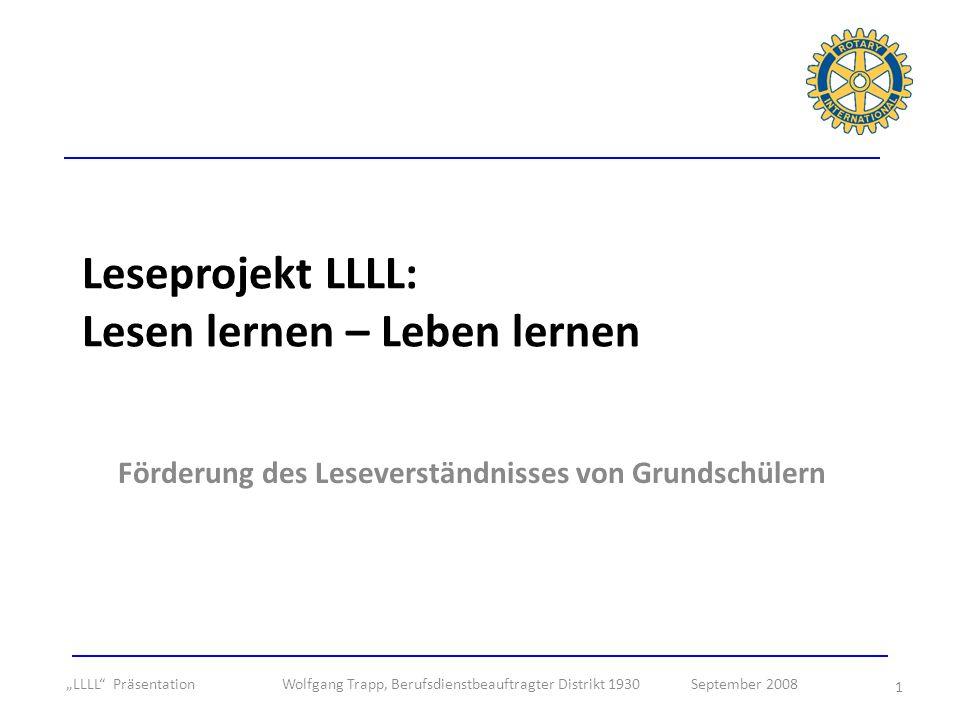 1 Leseprojekt LLLL: Lesen lernen – Leben lernen Förderung des Leseverständnisses von Grundschülern LLLL Präsentation Wolfgang Trapp, Berufsdienstbeauf