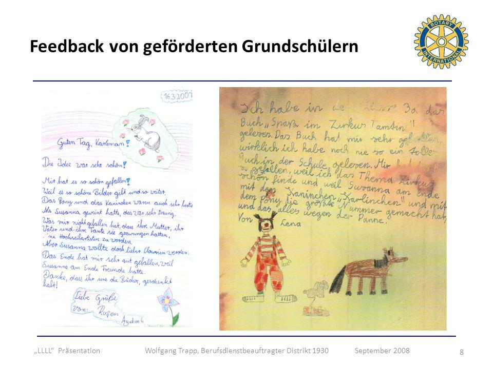 8 Feedback von geförderten Grundschülern LLLL Präsentation Wolfgang Trapp, Berufsdienstbeauftragter Distrikt 1930 September 2008