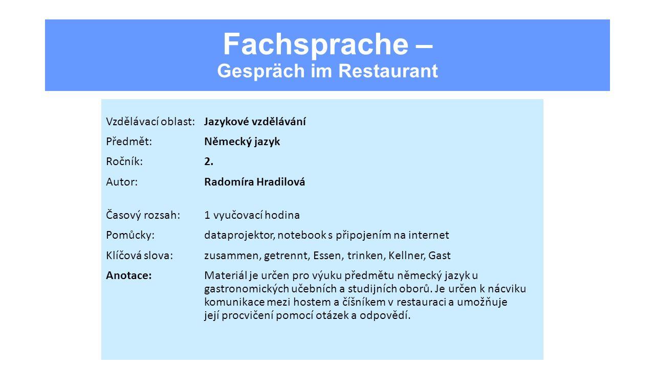 Fachsprache – Gespräch im Restaurant Vzdělávací oblast:Jazykové vzdělávání Předmět:Německý jazyk Ročník:2. Autor:Radomíra Hradilová Časový rozsah:1 vy