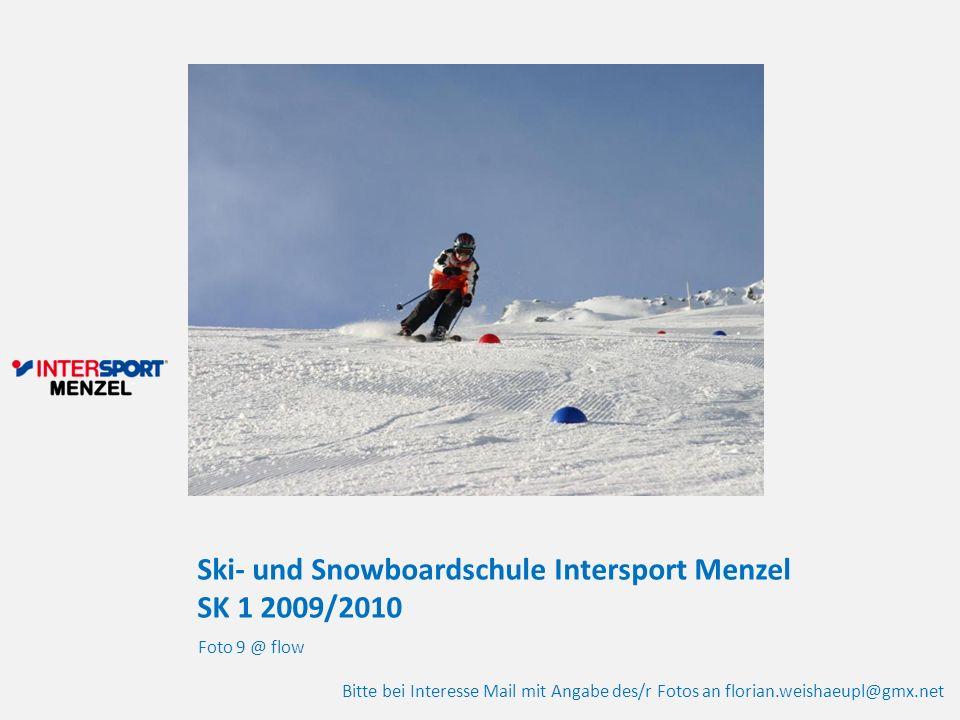 Ski- und Snowboardschule Intersport Menzel SK 1 2009/2010 Foto 9 @ flow Bitte bei Interesse Mail mit Angabe des/r Fotos an florian.weishaeupl@gmx.net