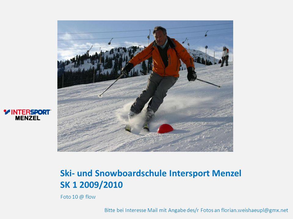 Ski- und Snowboardschule Intersport Menzel SK 1 2009/2010 Foto 10 @ flow Bitte bei Interesse Mail mit Angabe des/r Fotos an florian.weishaeupl@gmx.net