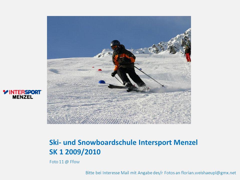 Ski- und Snowboardschule Intersport Menzel SK 1 2009/2010 Foto 11 @ Ffow Bitte bei Interesse Mail mit Angabe des/r Fotos an florian.weishaeupl@gmx.net