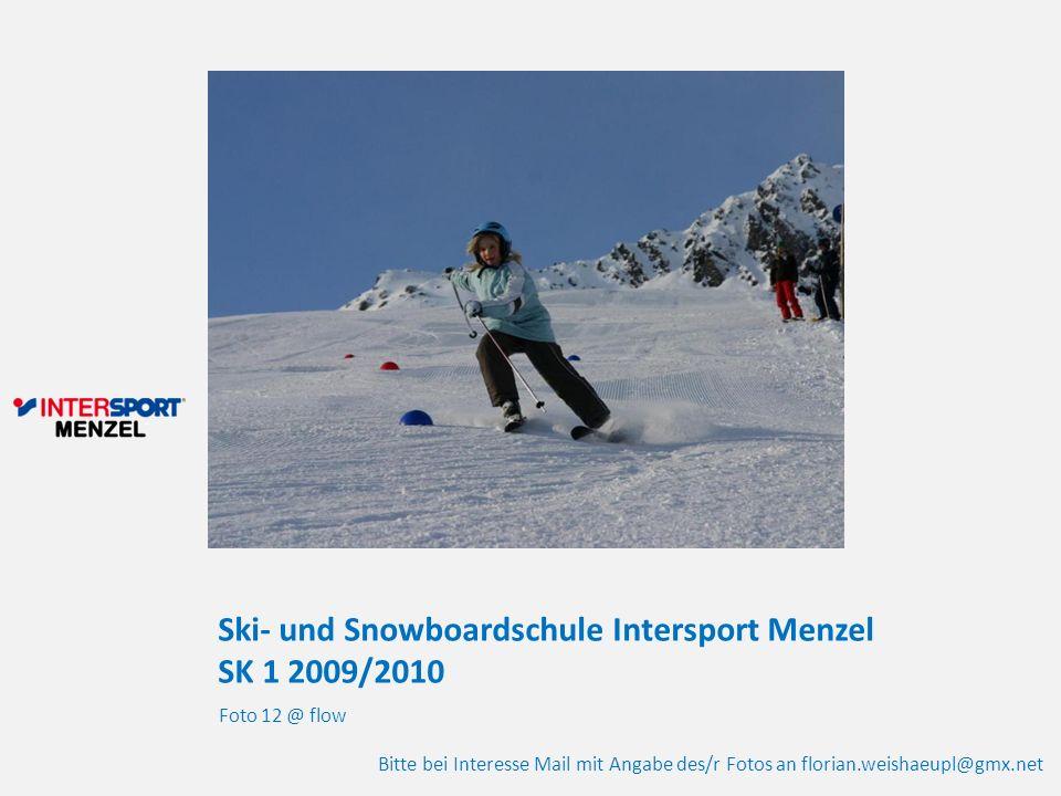 Ski- und Snowboardschule Intersport Menzel SK 1 2009/2010 Foto 12 @ flow Bitte bei Interesse Mail mit Angabe des/r Fotos an florian.weishaeupl@gmx.net