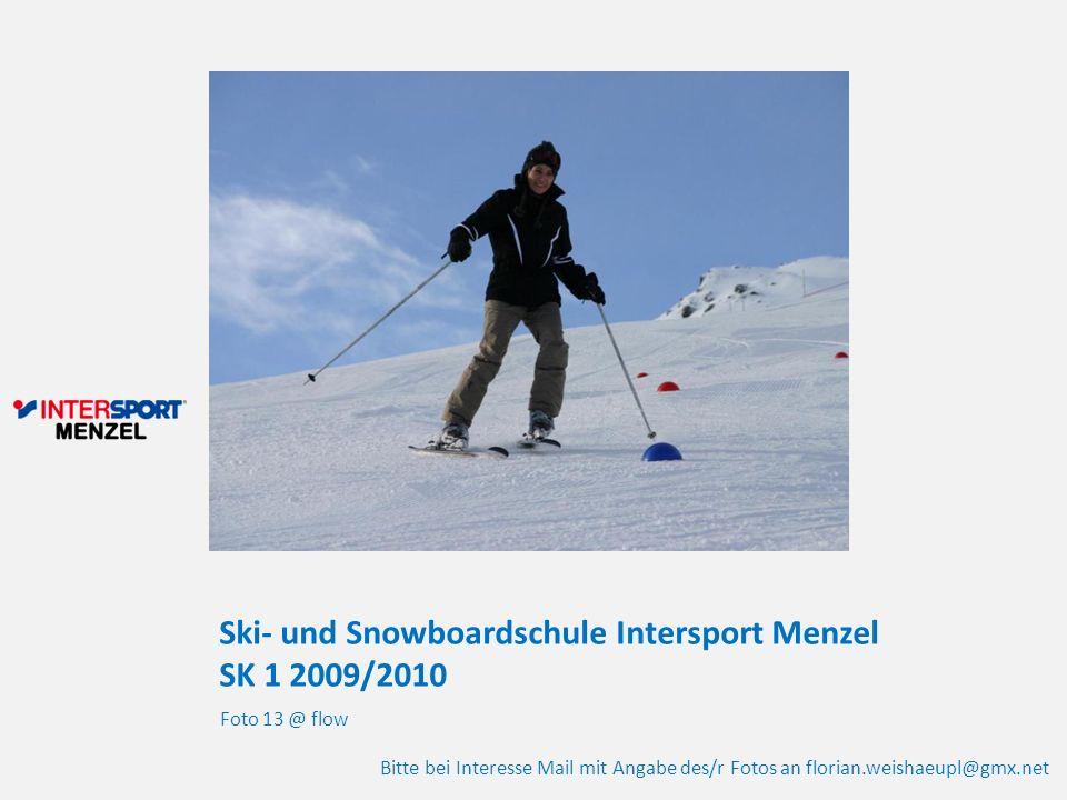 Ski- und Snowboardschule Intersport Menzel SK 1 2009/2010 Foto 13 @ flow Bitte bei Interesse Mail mit Angabe des/r Fotos an florian.weishaeupl@gmx.net