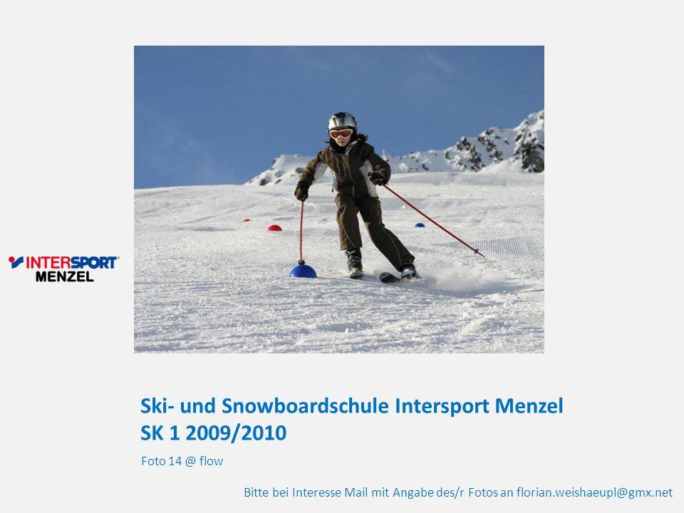 Ski- und Snowboardschule Intersport Menzel SK 1 2009/2010 Foto 14 @ flow Bitte bei Interesse Mail mit Angabe des/r Fotos an florian.weishaeupl@gmx.net
