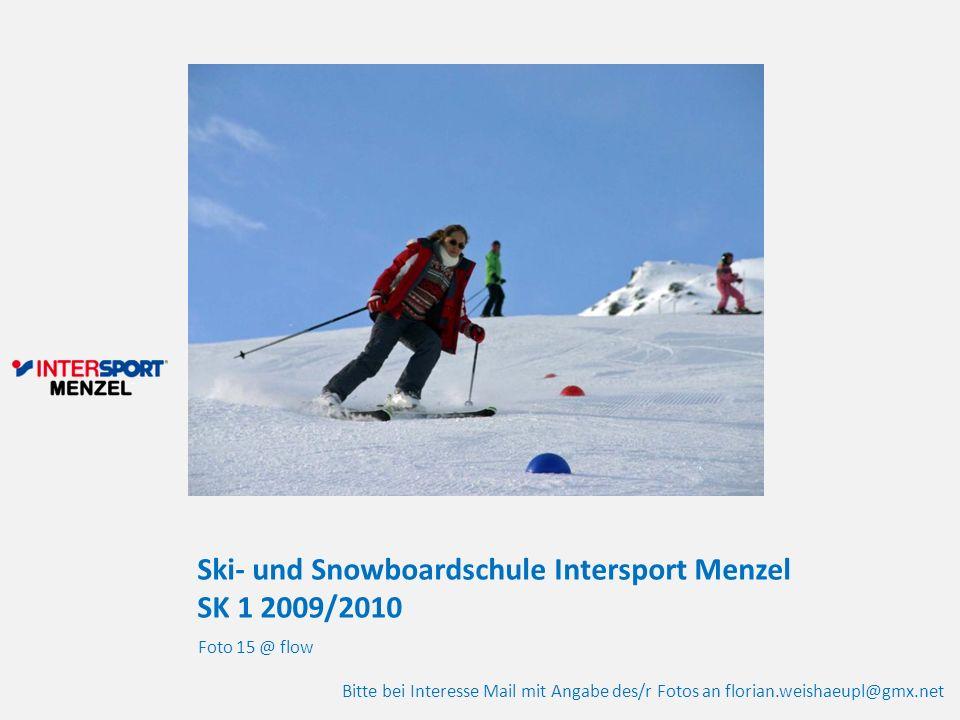 Ski- und Snowboardschule Intersport Menzel SK 1 2009/2010 Foto 15 @ flow Bitte bei Interesse Mail mit Angabe des/r Fotos an florian.weishaeupl@gmx.net