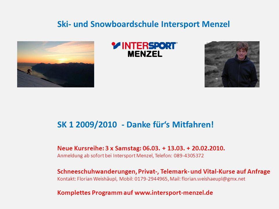SK 1 2009/2010 - Danke fürs Mitfahren! Neue Kursreihe: 3 x Samstag: 06.03. + 13.03. + 20.02.2010. Anmeldung ab sofort bei Intersport Menzel, Telefon:
