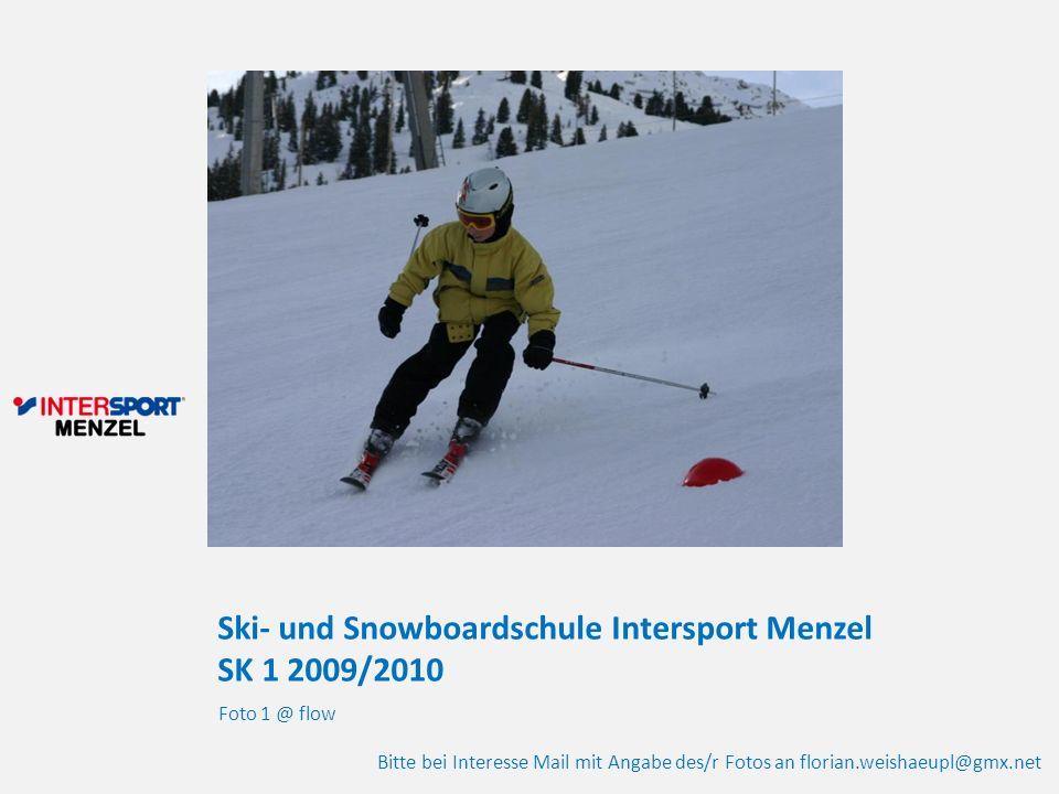 Ski- und Snowboardschule Intersport Menzel SK 1 2009/2010 Foto 1 @ flow Bitte bei Interesse Mail mit Angabe des/r Fotos an florian.weishaeupl@gmx.net