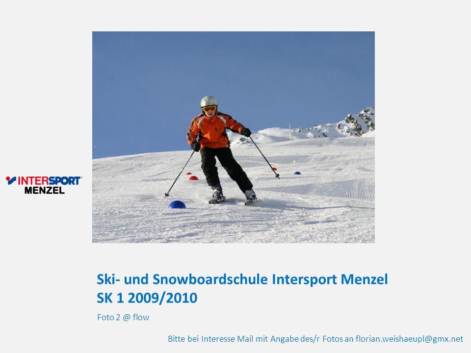 Ski- und Snowboardschule Intersport Menzel SK 1 2009/2010 Foto 2 @ flow Bitte bei Interesse Mail mit Angabe des/r Fotos an florian.weishaeupl@gmx.net