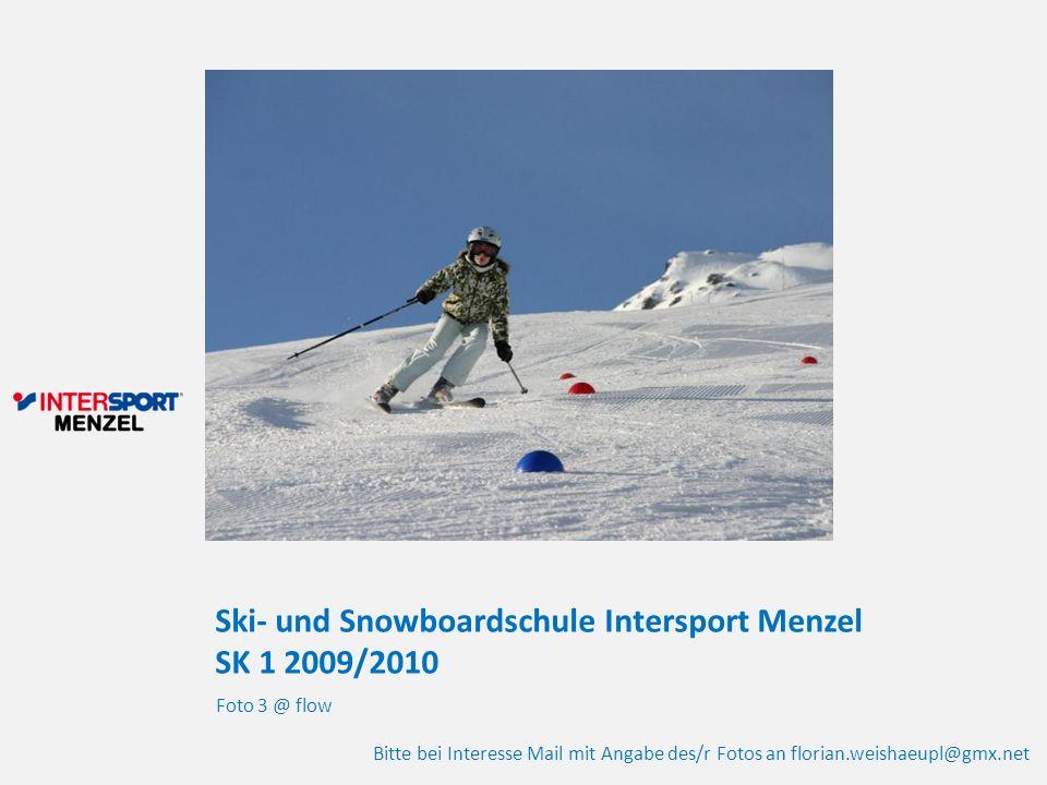 Ski- und Snowboardschule Intersport Menzel SK 1 2009/2010 Foto 3 @ flow Bitte bei Interesse Mail mit Angabe des/r Fotos an florian.weishaeupl@gmx.net