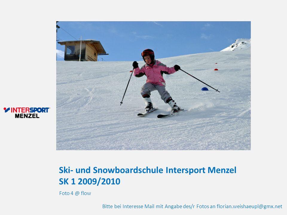Ski- und Snowboardschule Intersport Menzel SK 1 2009/2010 Foto 4 @ flow Bitte bei Interesse Mail mit Angabe des/r Fotos an florian.weishaeupl@gmx.net