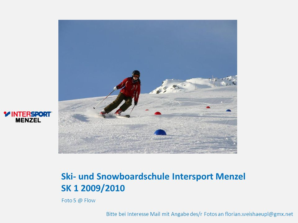 Ski- und Snowboardschule Intersport Menzel SK 1 2009/2010 Foto 5 @ Flow Bitte bei Interesse Mail mit Angabe des/r Fotos an florian.weishaeupl@gmx.net