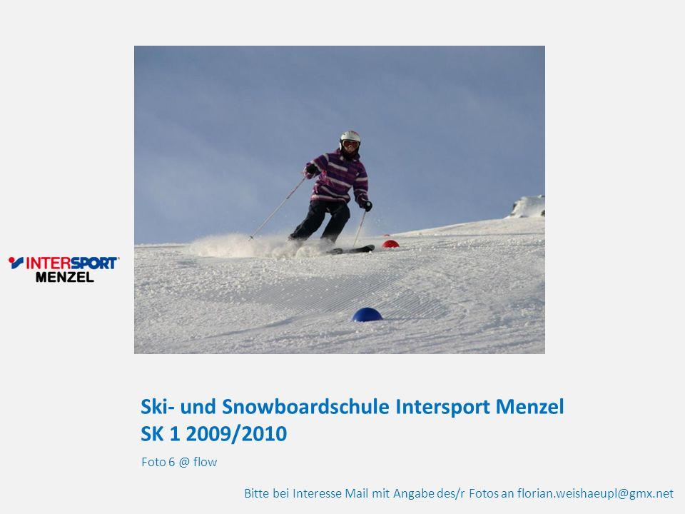Ski- und Snowboardschule Intersport Menzel SK 1 2009/2010 Foto 6 @ flow Bitte bei Interesse Mail mit Angabe des/r Fotos an florian.weishaeupl@gmx.net