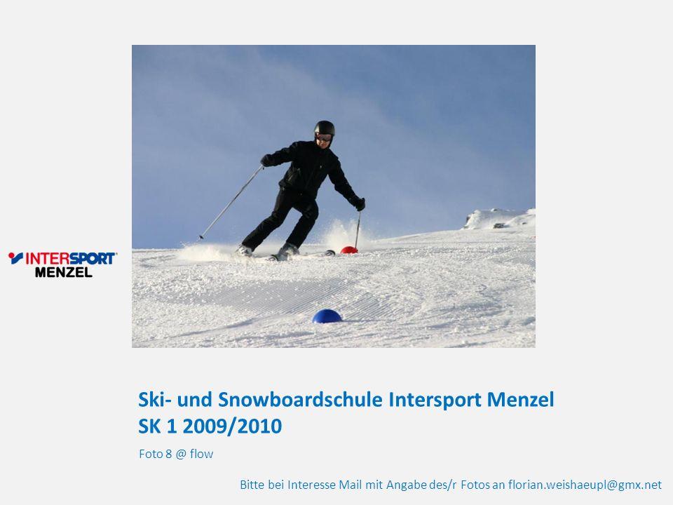 Ski- und Snowboardschule Intersport Menzel SK 1 2009/2010 Foto 8 @ flow Bitte bei Interesse Mail mit Angabe des/r Fotos an florian.weishaeupl@gmx.net