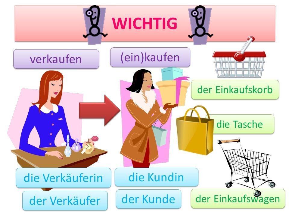 WICHTIG die Verkäuferin die Kundin der Kunde der Verkäufer verkaufen (ein)kaufen der Einkaufskorb der Einkaufswagen die Tasche