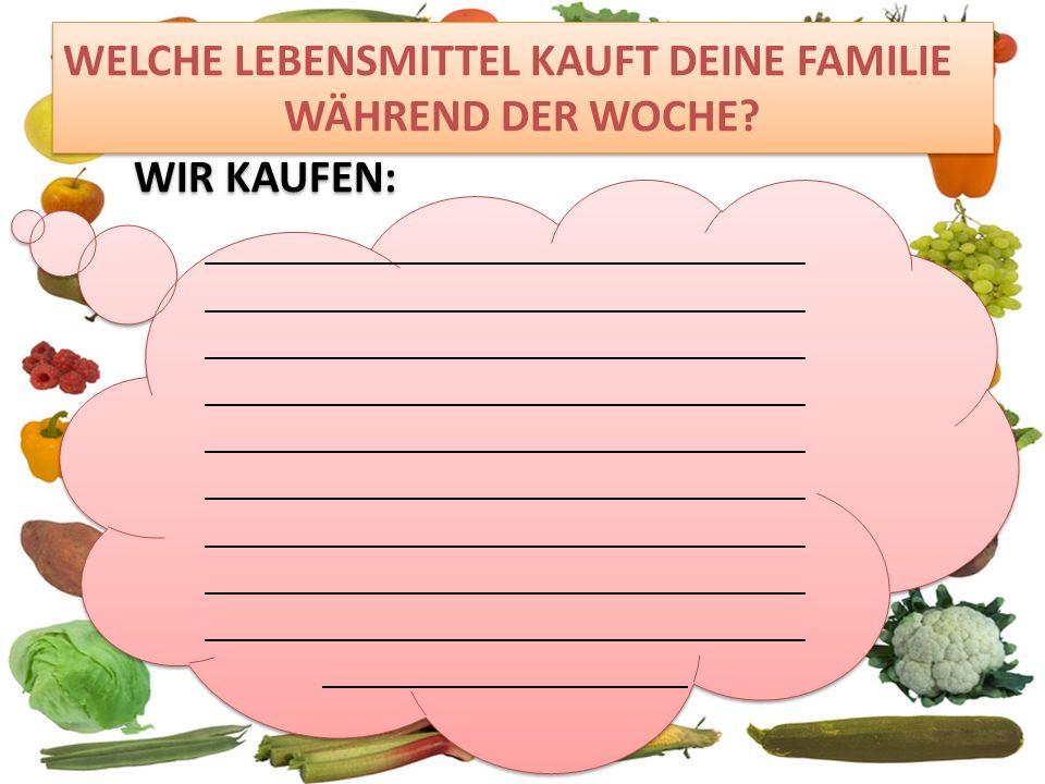 WELCHE LEBENSMITTEL KAUFT DEINE FAMILIE WÄHREND DER WOCHE.