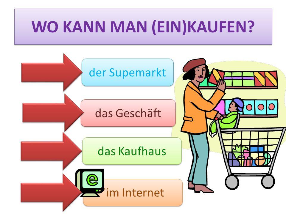 WO KANN MAN (EIN)KAUFEN? der Supemarkt das Geschäft das Kaufhaus ¨im Internet