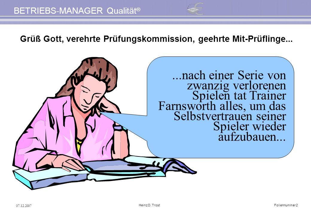 07.12.2007 BETRIEBS-MANAGER Qualität ® Heinz D. TrostFoliennummer 2 Grüß Gott, verehrte Prüfungskommission, geehrte Mit-Prüflinge......nach einer Seri