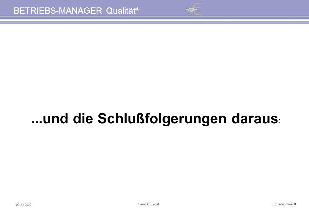 07.12.2007 BETRIEBS-MANAGER Qualität ® Heinz D. TrostFoliennummer 8...und die Schlußfolgerungen daraus :