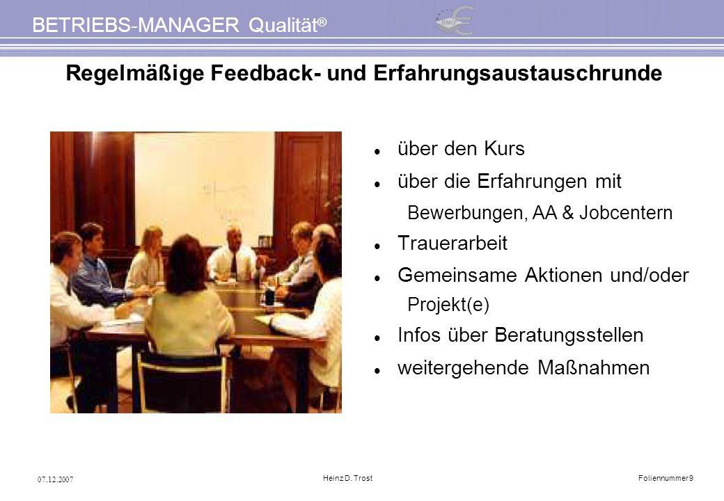 07.12.2007 BETRIEBS-MANAGER Qualität ® Heinz D. TrostFoliennummer 9 Regelmäßige Feedback- und Erfahrungsaustauschrunde über den Kurs über die Erfahrun