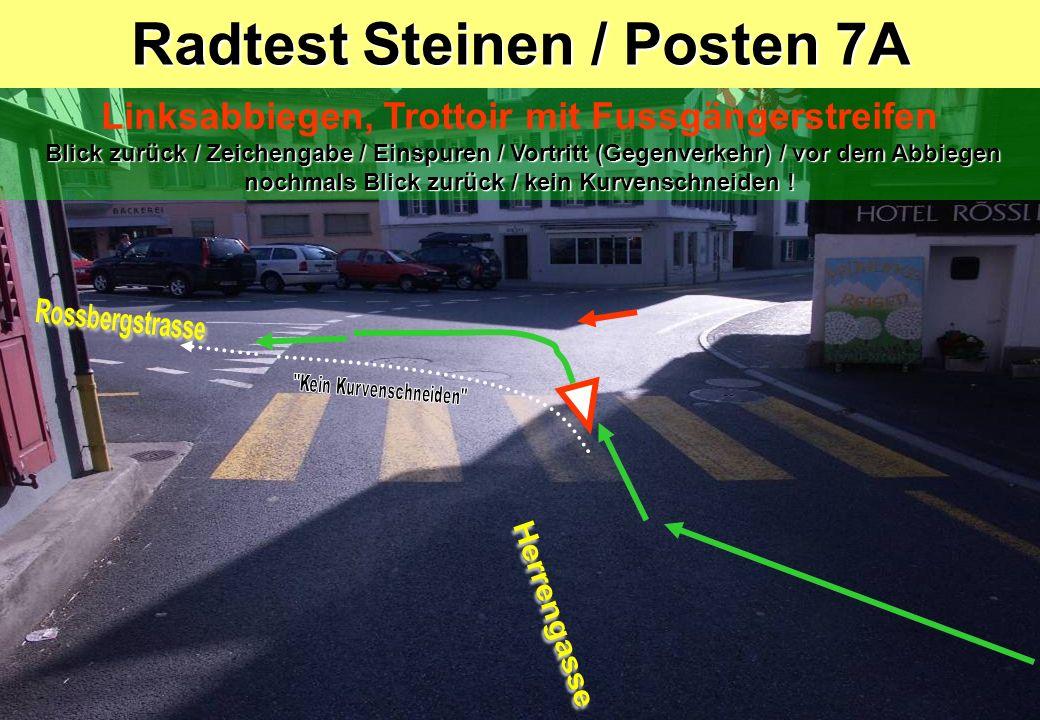 Radtest Steinen / Posten 8 Blick zurück / Zeichengabe / Einspuren / Vortritt (Gegenverkehr und Fussgänger auf dem Trottoir) / vor dem Abbiegen nochmals Blick zurück / kein Kurvenschneiden .