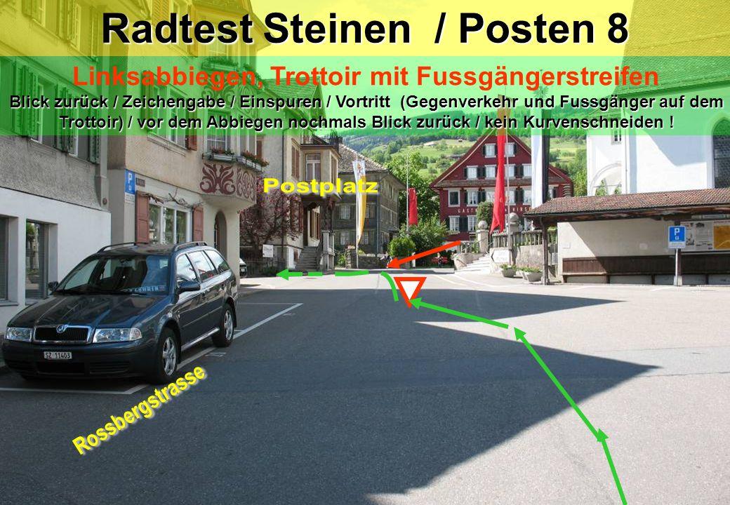 Radtest Steinen / Posten 8a Blick zurück / Zeichengabe / Einspuren / Vortritt (Gegenverkehr und Fussgänger auf dem Trottoir) / vor dem Abbiegen nochmals Blick zurück / kein Kurvenschneiden .