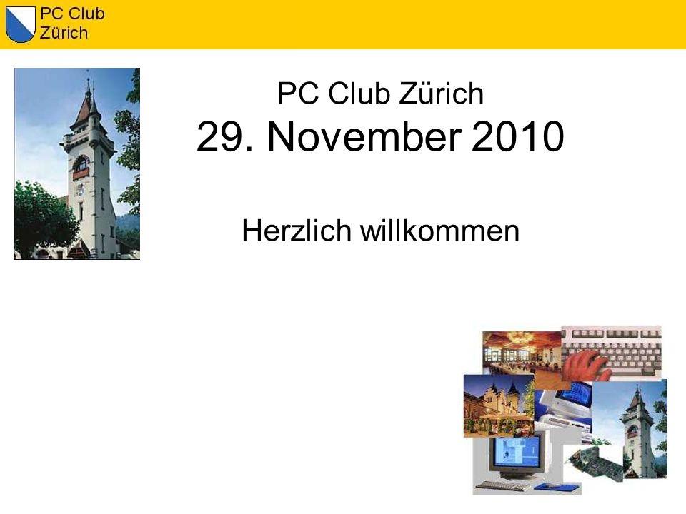 PC Club Zürich 29. November 2010 Herzlich willkommen