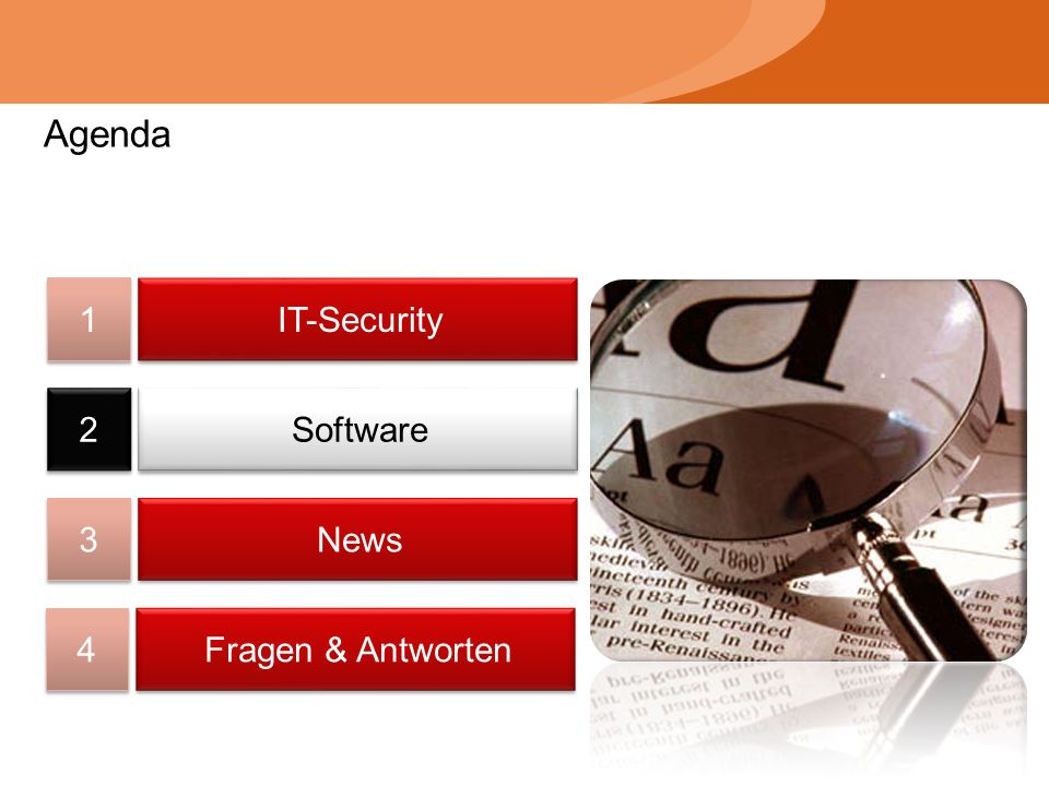 Agenda 1 1 2 2 3 3 4 4 IT-Security Software News Fragen & Antworten