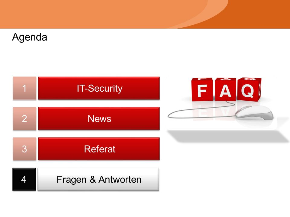 Agenda 1 1 2 2 3 3 4 4 IT-Security News Referat Fragen & Antworten