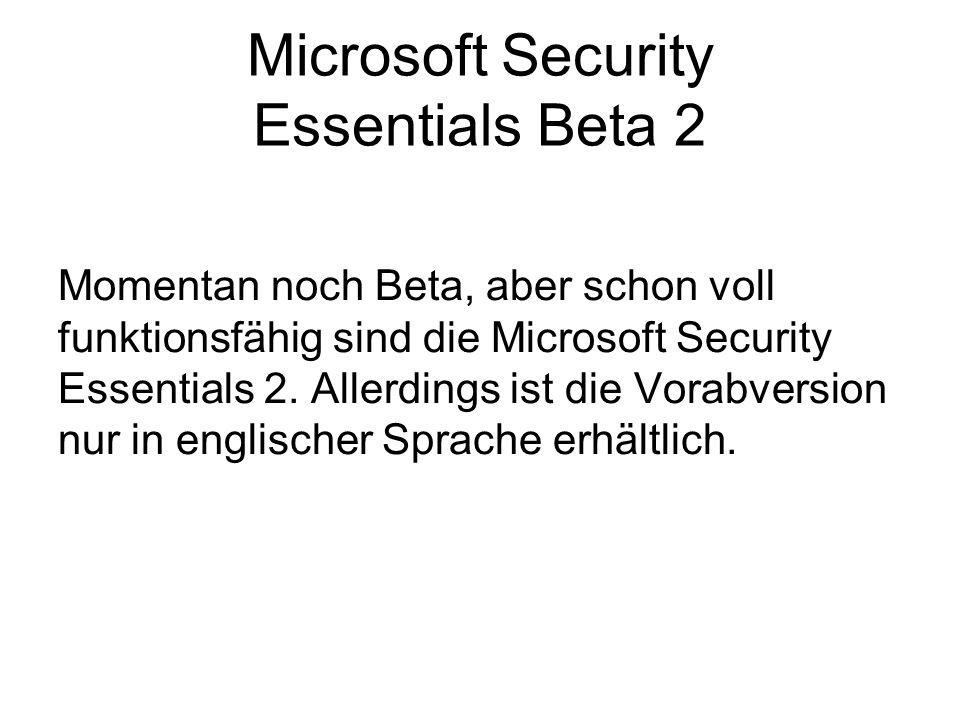 Microsoft Security Essentials Beta 2 Momentan noch Beta, aber schon voll funktionsfähig sind die Microsoft Security Essentials 2. Allerdings ist die V