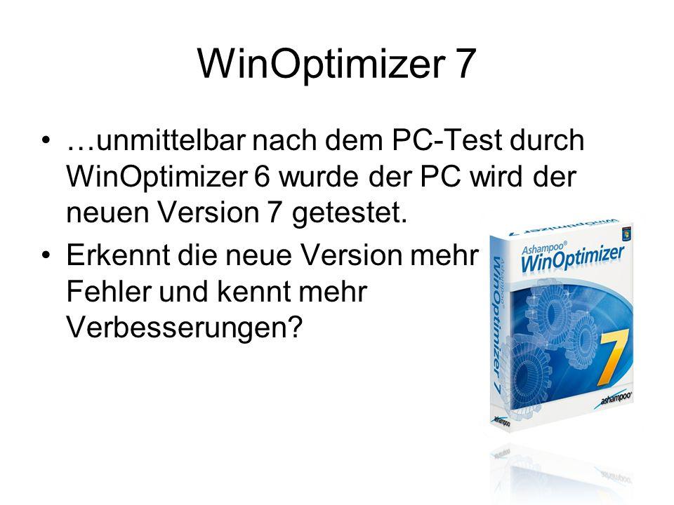 WinOptimizer 7 …unmittelbar nach dem PC-Test durch WinOptimizer 6 wurde der PC wird der neuen Version 7 getestet. Erkennt die neue Version mehr Fehler