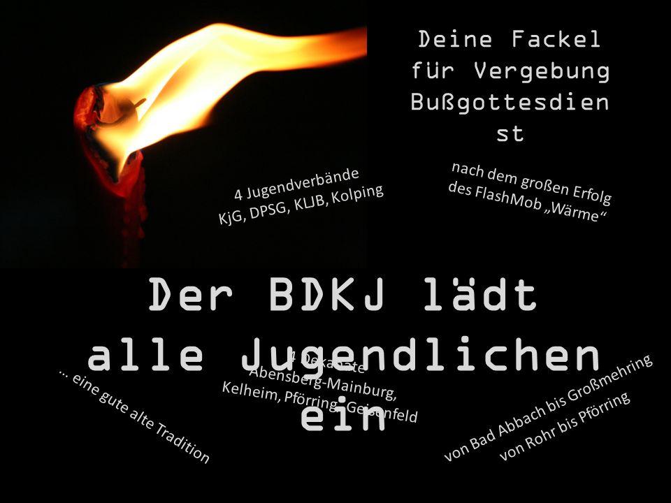 Deine Fackel für Vergebung Bußgottesdien st Der BDKJ lädt alle Jugendlichen ein nach dem großen Erfolg des FlashMob Wärme 4 Dekanate Abensberg-Mainbur