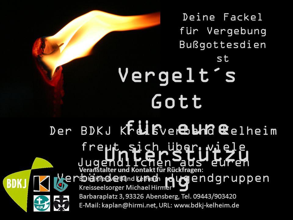 Deine Fackel für Vergebung Bußgottesdien st Vergelt´s Gott für eure Unterstützu ng Der BDKJ Kreisverband Kelheim freut sich über viele Jugendlichen au