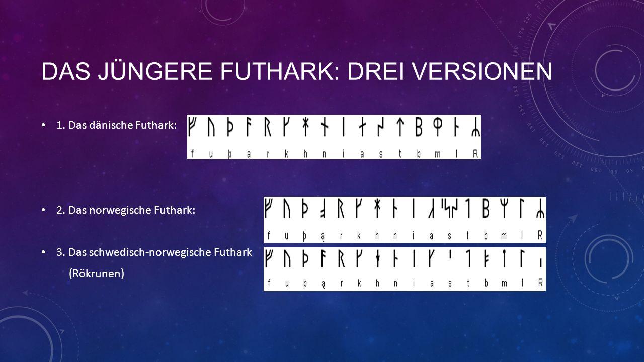 DAS JÜNGERE FUTHARK: DREI VERSIONEN 1.Das dänische Futhark: 2.