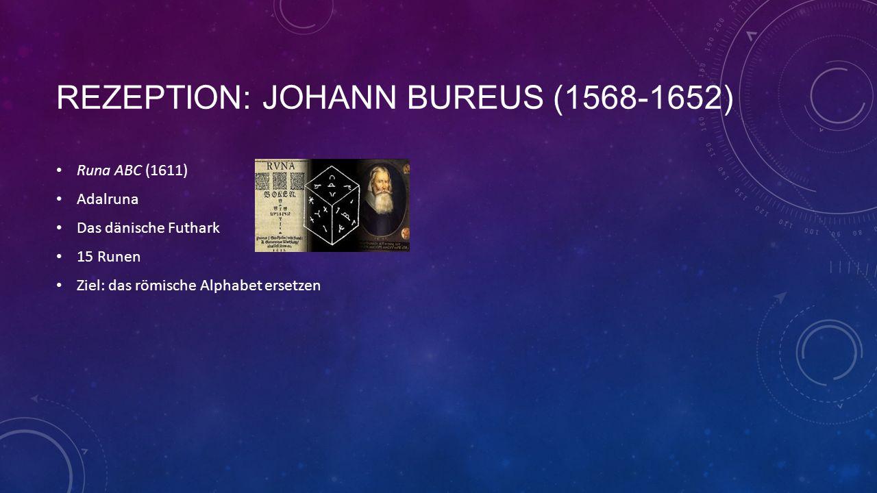 REZEPTION: JOHANN BUREUS (1568-1652) Runa ABC (1611) Adalruna Das dänische Futhark 15 Runen Ziel: das römische Alphabet ersetzen