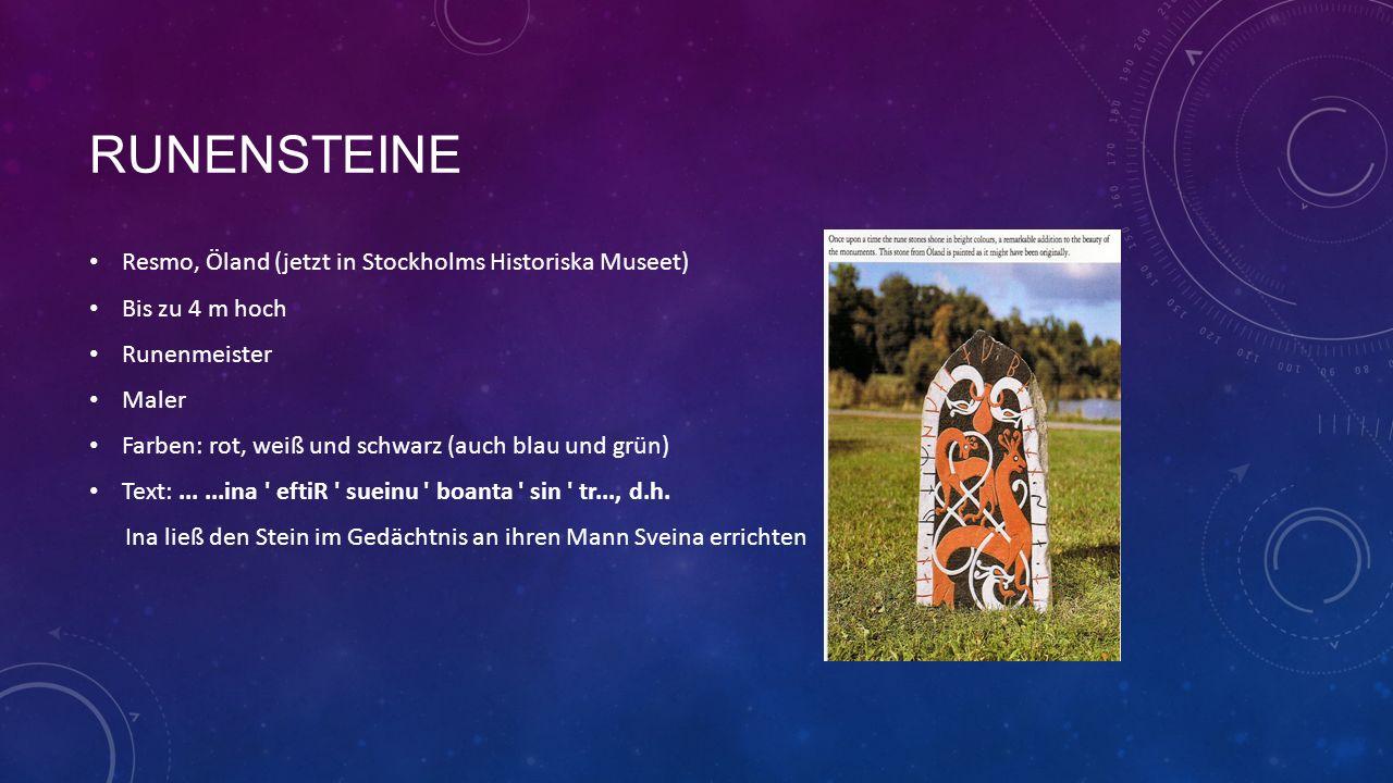 RUNENSTEINE Resmo, Öland (jetzt in Stockholms Historiska Museet) Bis zu 4 m hoch Runenmeister Maler Farben: rot, weiß und schwarz (auch blau und grün) Text:......ina eftiR sueinu boanta sin tr..., d.h.