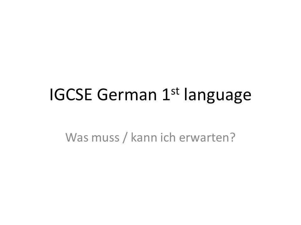 IGCSE German 1 st language Was muss / kann ich erwarten