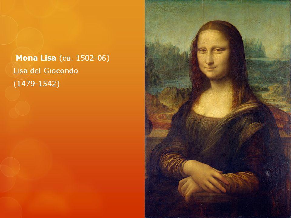 Mona Lisa (ca. 1502-06) Lisa del Giocondo (1479-1542)