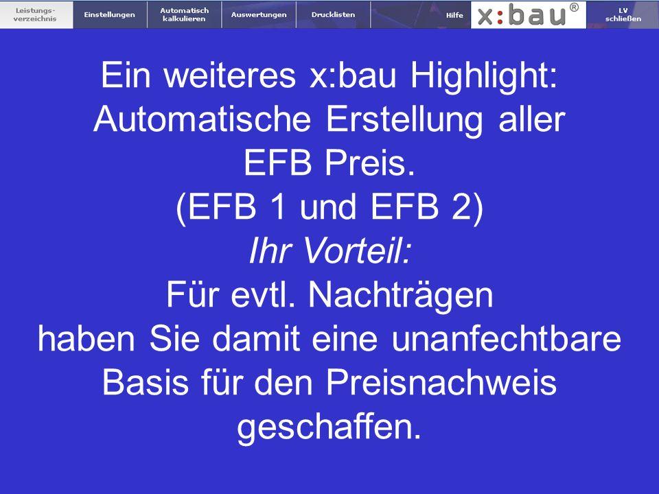 Ein weiteres x:bau Highlight: Automatische Erstellung aller EFB Preis. (EFB 1 und EFB 2) Ihr Vorteil: Für evtl. Nachträgen haben Sie damit eine unanfe