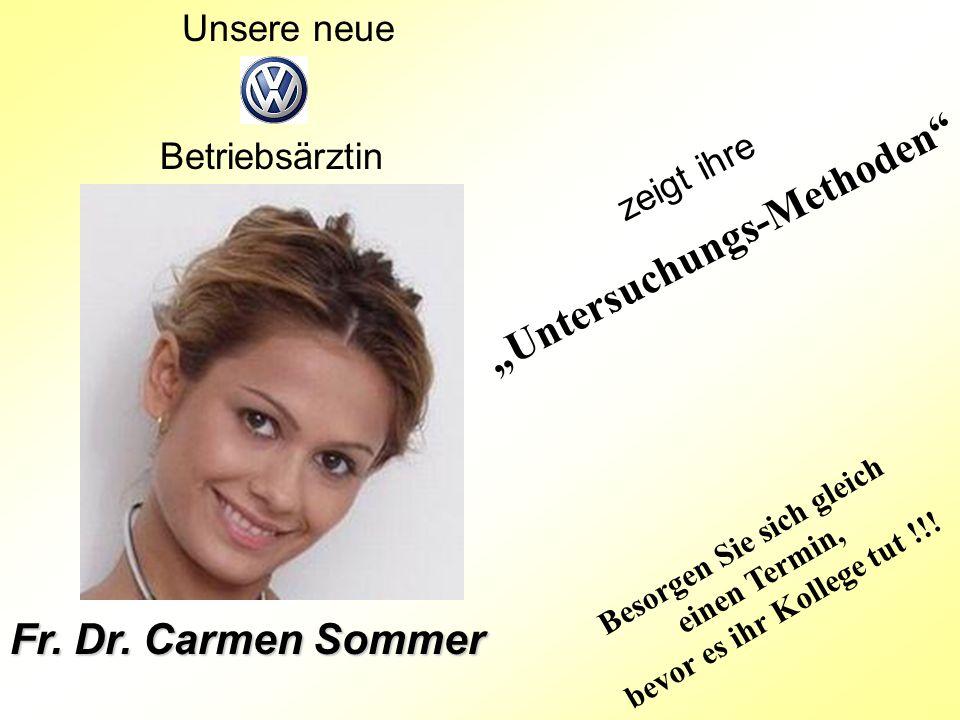 Unsere neue Fr. Dr. Carmen Sommer B e s o r g e n S i e s i c h g l e i c h e i n e n T e r m i n, b e v o r e s i h r K o l l e g e t u t ! ! ! zeigt