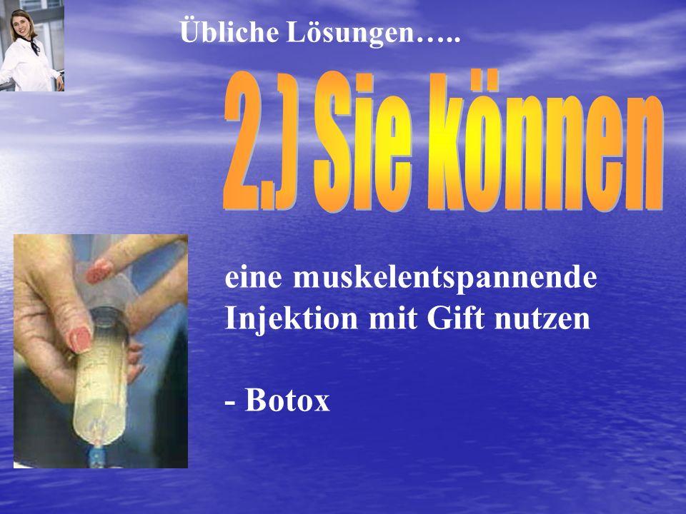 eine muskelentspannende Injektion mit Gift nutzen - Botox Übliche Lösungen…..