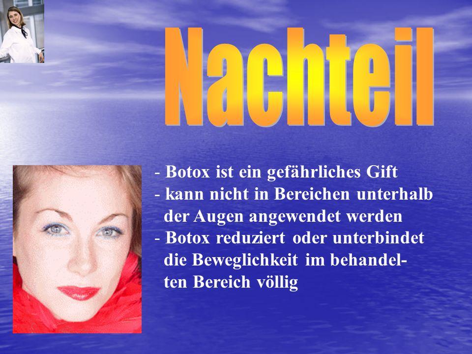 - Botox ist ein gefährliches Gift - kann nicht in Bereichen unterhalb der Augen angewendet werden - Botox reduziert oder unterbindet die Beweglichkeit