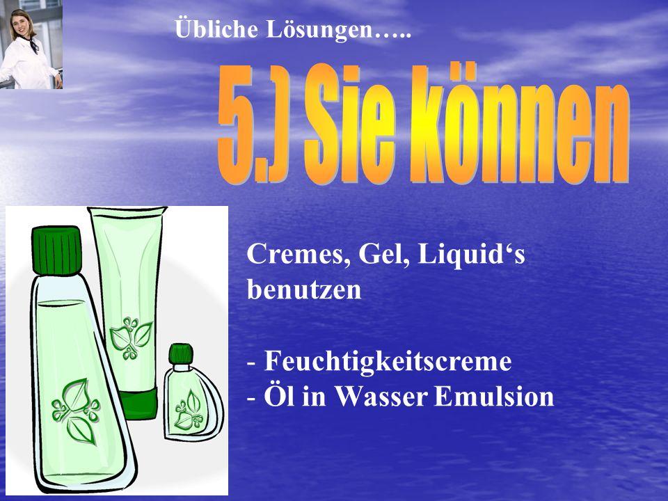 Cremes, Gel, Liquids benutzen - Feuchtigkeitscreme - Öl in Wasser Emulsion Übliche Lösungen…..
