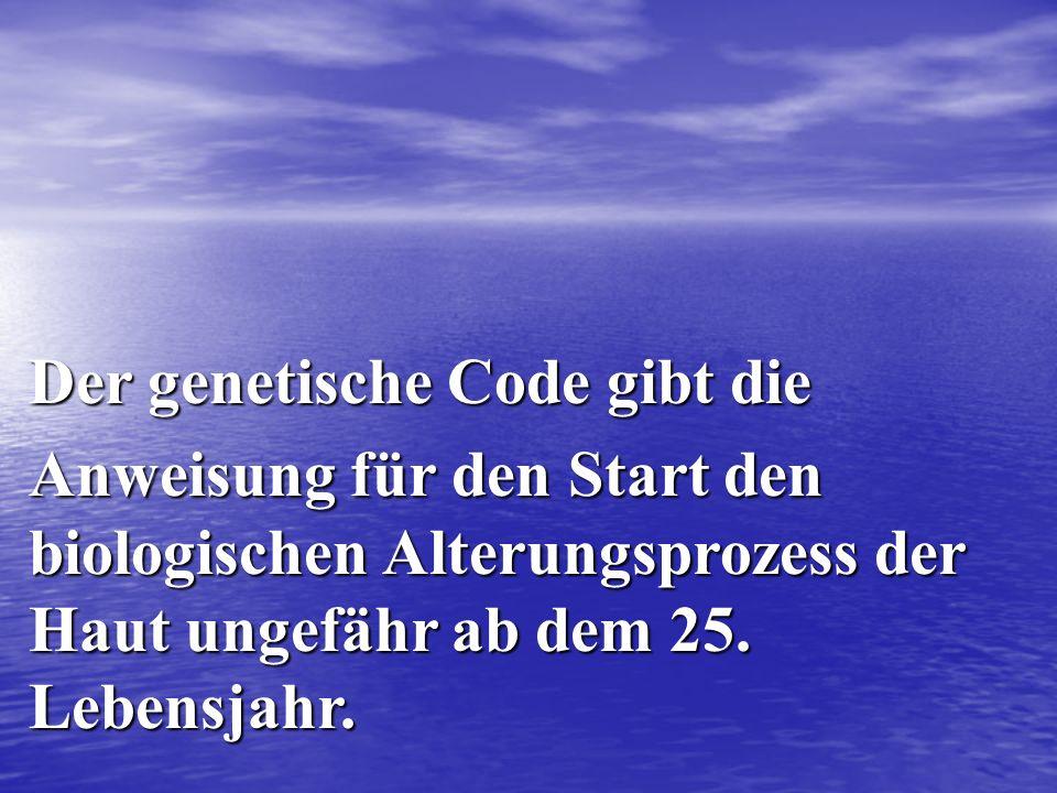 Der genetische Code gibt die Anweisung für den Start den biologischen Alterungsprozess der Haut ungefähr ab dem 25. Lebensjahr.