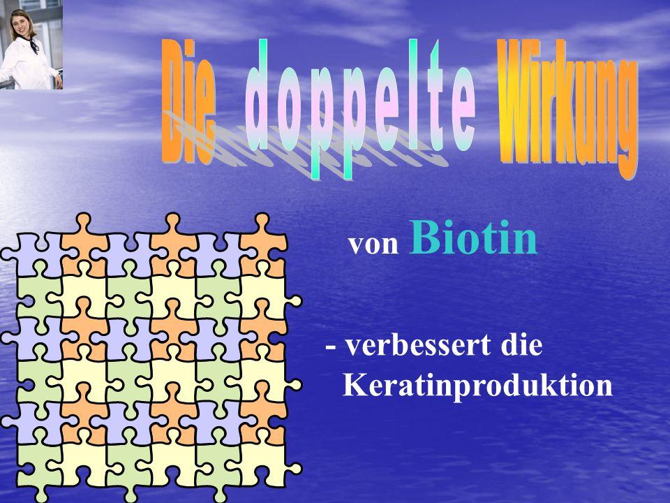 - verbessert die Keratinproduktion von Biotin