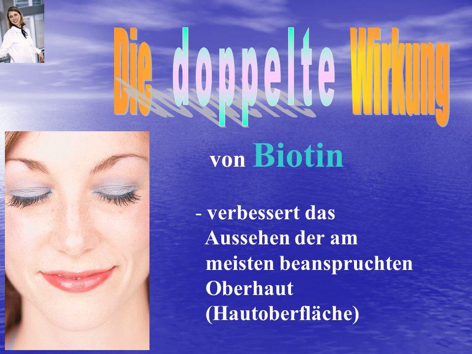 - verbessert das Aussehen der am meisten beanspruchten Oberhaut (Hautoberfläche) von Biotin
